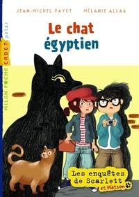Jean-Michel Payet - Les enquêtes de Scarlett et Watson  : Le chat égyptien.
