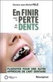 Jean-Michel Pelé - En finir avec la perte de vos dents ! - Plaidoyer pour une autre approche de l'art dentaire.