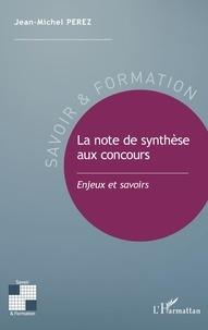 Jean-Michel Perez - La note de synthèse aux concours - Enjeux et savoirs.