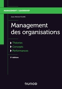 Jean-Michel Plane - Management des organisations - 5e éd. - Théories, concepts, performances.