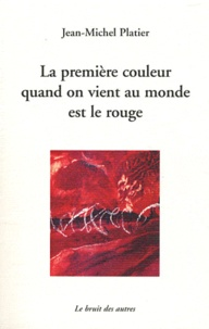 Jean-Michel Platier - La première couleur quand on vient au monde est le rouge suivi de Je revendique.