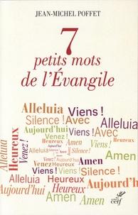 Jean-Michel Poffet - 7 petits mots de l'Evangile.