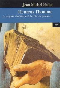 Jean-Michel Poffet - Heureux l'homme - La sagesse chrétienne à l'école du psaume I.