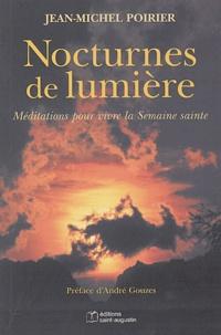 Jean-Michel Poirier - Nocturnes de lumière - Méditations pour vivre la Semaine sainte.