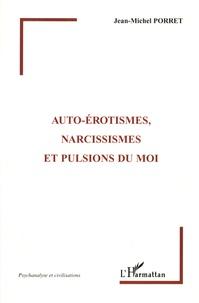 Jean-Michel Porret - Auto-érotismes, narcissismes et pulsions du moi.