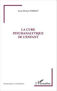 Jean-Michel Porret - La cure psychanalytique de l'enfant.