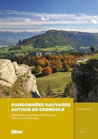 Jean-Michel Pouy - Randonnées sauvages autour de Grenoble - Belledonne, Ecrins, Chartreuse,Vercors et Dévoluy.