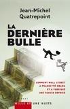 Jean-Michel Quatrepoint - La Dernière Bulle.