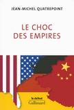 Jean-Michel Quatrepoint - Le choc des empires - Etats-Unis, Chine, Allemagne : qui dominera l'économie-monde ?.