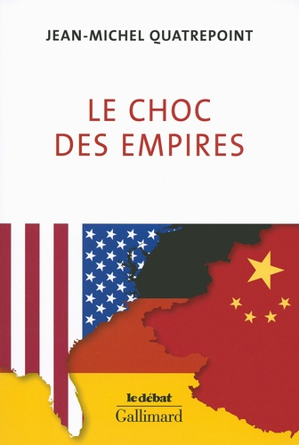 Le choc des empires - Etats-Unis, Chine, Allemagne - Jean-Michel Quatrepoint - Format PDF - 9782072498411 - 13,99 €
