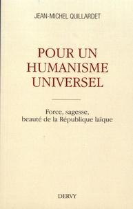 Jean-Michel Quillardet - Pour un humanisme universel - Force, sagesse, beauté de la République laïque.