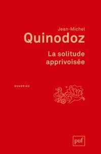 Jean-Michel Quinodoz - La solitude apprivoisée - L'angoisse de séparation en psychanalyse.