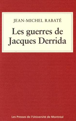 Jean-Michel Rabaté - Les guerres de Jacques Derrida.