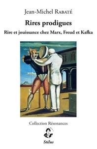Jean-Michel Rabaté - Rires prodigues - Rire et jouissance chez Marx, Freud et Kafka.