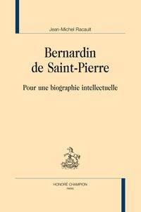 Jean-Michel Racault - Bernardin de Saint-Pierre - Pour une biographie intellectuelle.