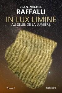 Jean-Michel Raffalli - In Lux Limine Tome 1 : Au seuil de la lumière.