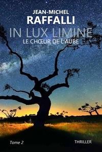 Jean-Michel Raffalli - In Lux Limine Tome 2 : Le choeur de l'aube.