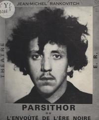 Jean-Michel Rankovitch - Parsithor - Ou L'envoûté de l'ère noire.