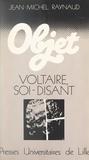 Jean-Michel Raynaud et Philippe Bonnefis - Voltaire, soi-disant (1) - Arouet.