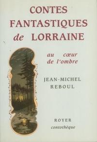 Jean-Michel Reboul - Contes fantastiques de Lorraine - Au coeur de l'ombre.