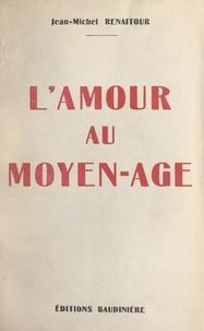 Jean-Michel Renaitour - L'amour au Moyen-Âge.