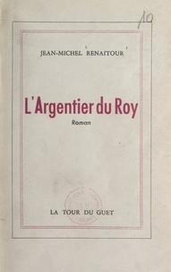 Jean-Michel Renaitour - L'argentier du Roy.