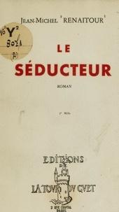 Jean-Michel Renaitour - Le séducteur.