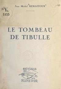 Jean-Michel Renaitour - Le tombeau de Tibulle.