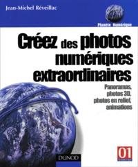 Jean-Michel Réveillac - Créez des photos numériques extraordinaires - Panoramas, photos 3D, photos en relief, animations.