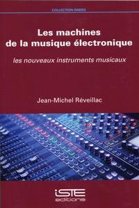 Jean-Michel Réveillac - Les machines de la musique électronique - Les nouveaux instruments musicaux.