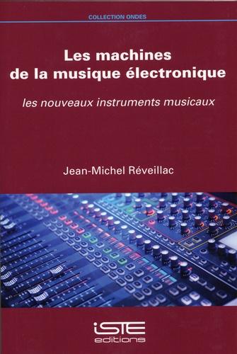 Les machines de la musique électronique. Les nouveaux instruments musicaux