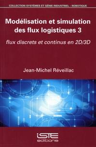 Jean-Michel Réveillac - Modélisation et simulation des flux logistiques - Tome 3, Flux discrets et continus en 2D/3D.