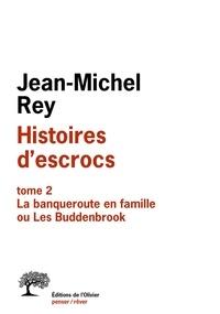 Jean-Michel Rey - Histoires d'escrocs - Tome 2, Banqueroute en famille ou Les Buddenbrook.