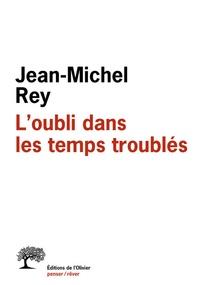 Jean-Michel Rey - L'oubli dans les temps troublés.