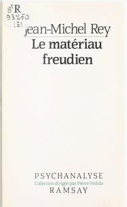 Jean-Michel Rey - Le Matériau freudien.