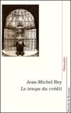 Jean-Michel Rey - Le temps du crédit.