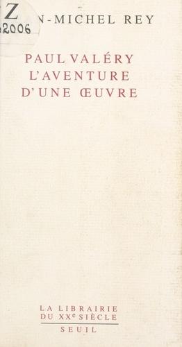 Paul Valéry, l'aventure d'une oeuvre