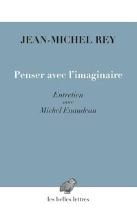 Jean-Michel Rey - Penser avec l'imaginaire.