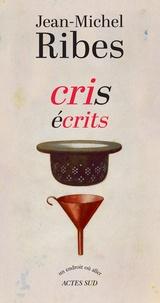 Jean-Michel Ribes - Cris écrits.