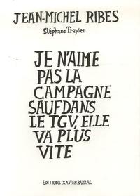 Jean-Michel Ribes - Je n'aime pas la campagne sauf dans le TGV, elle va plus vite.