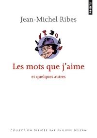 Jean-Michel Ribes - Les mots que j'aime - Et quelques autres....