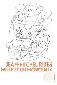 Jean-Michel Ribes - Mille et un morceaux.