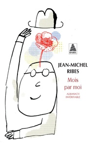 Jean-Michel Ribes - Mois par moi - Almanach invérifiable, suivi de Almanach de l'auteur dramatique.