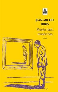 Jean-Michel Ribes - Musée haut, Musée bas.