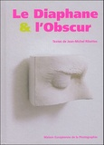 Jean-Michel Ribettes - Le diaphane & l'obscur. - Une histoire de la diapositive dans l'art contemporain.
