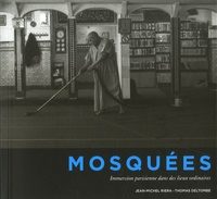 Jean-Michel Riera et Thomas Deltombe - Mosquées - Immersion parisienne dans des lieux ordinaires.