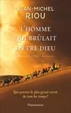 Jean-Michel Riou - L'homme qui brûlait d'être Dieu.