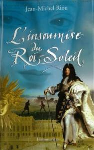 Jean-Michel Riou - L'insoumise du Roi-Soleil.