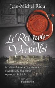 Jean-Michel Riou - Versailles, le palais de toutes les promesses Tome 2 : Le Roi noir de Versailles (1668-1670).