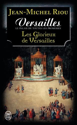 Jean-Michel Riou - Versailles, le palais de toutes les promesses Tome 3 : Les glorieux de Versailles (1679-1682).